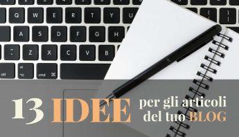 13 idee per gli articoli del tuo Blog