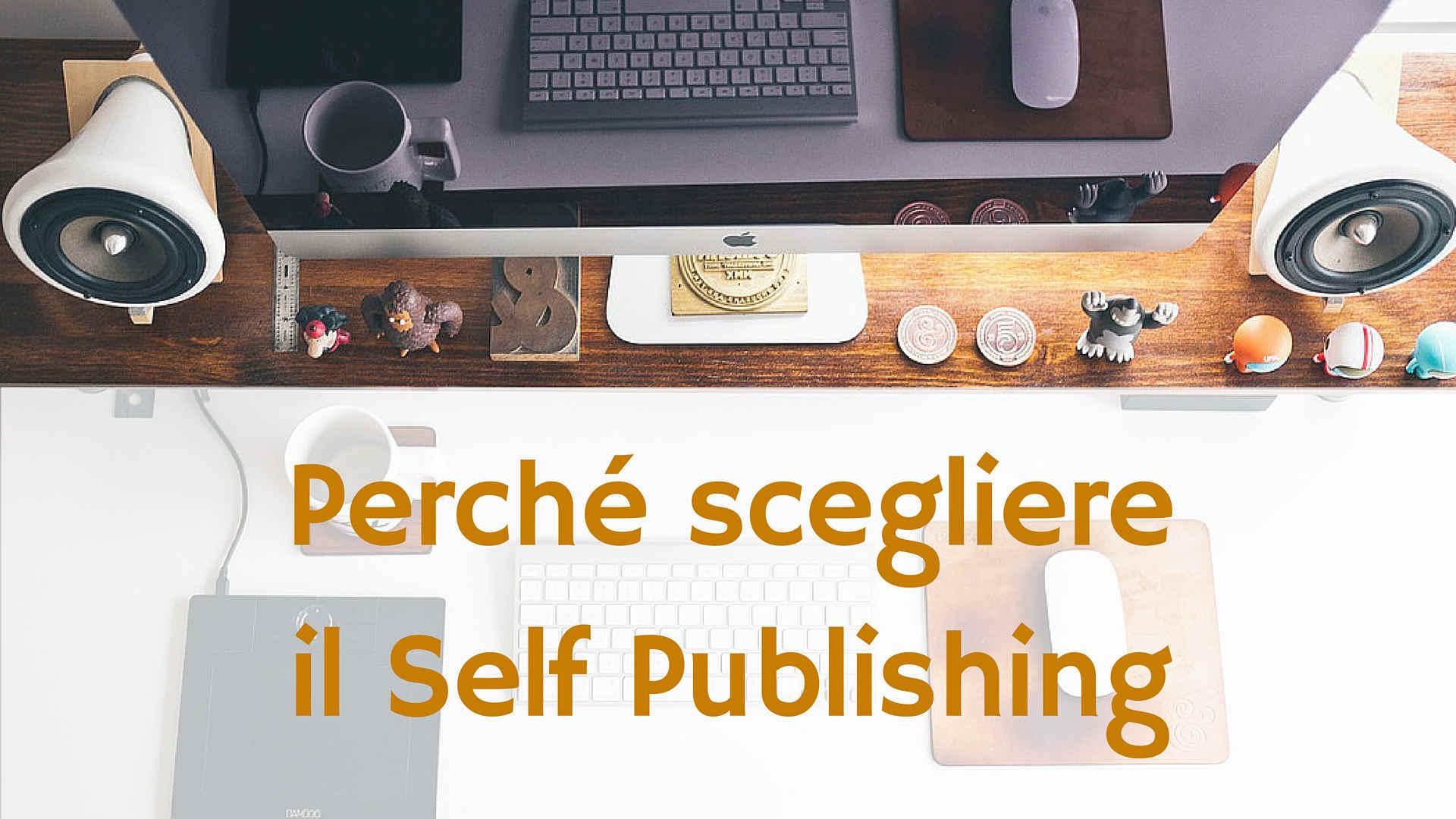 perché scegliere il self publishing