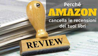 Perché Amazon cancella le recensioni dei tuoi libri