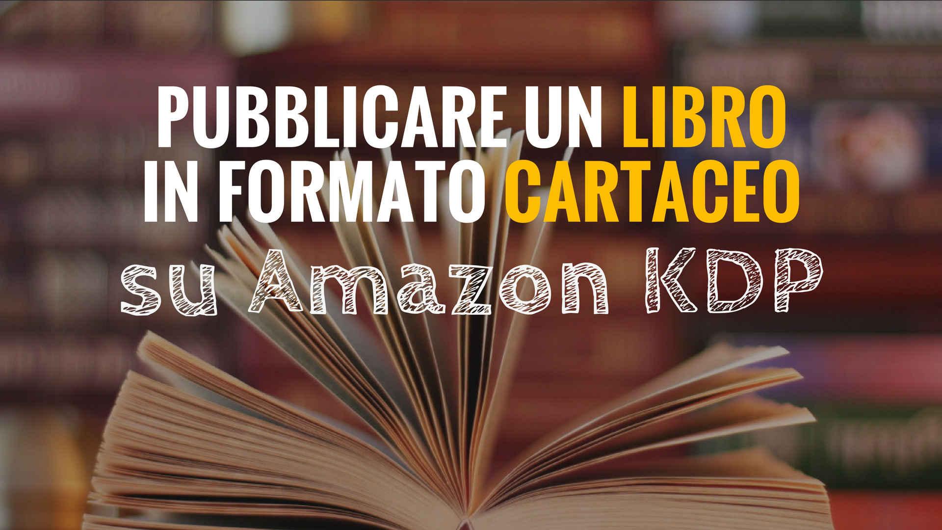 pubblicare un libro in formato cartaceo su Amazon KDP