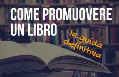 Come promuovere un libro: la guida definitiva alla promozione editoriale