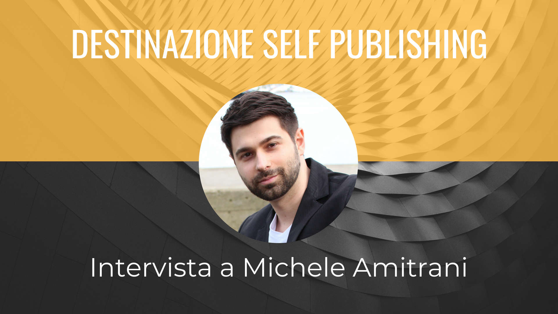 Destinazione Self Publishing - Intervista a Michele Amitrani