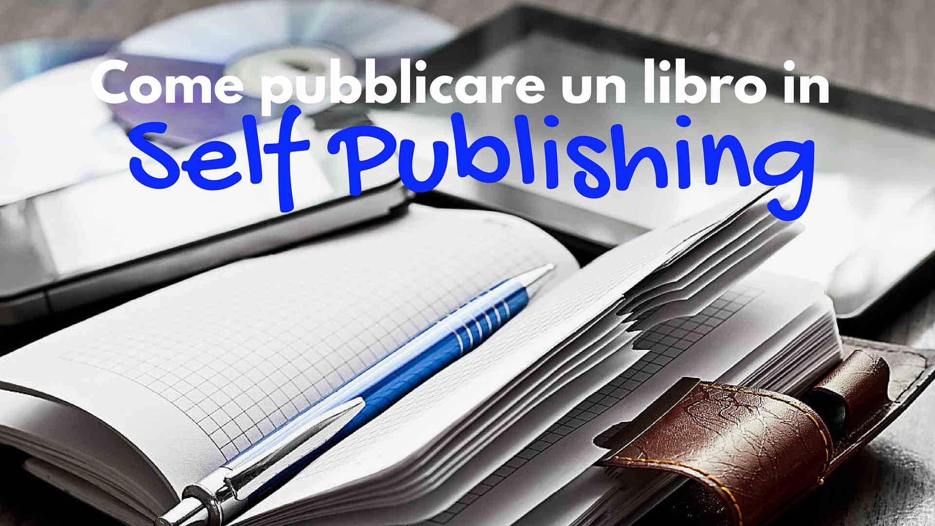 Come pubblicare un libro in Self Publishing