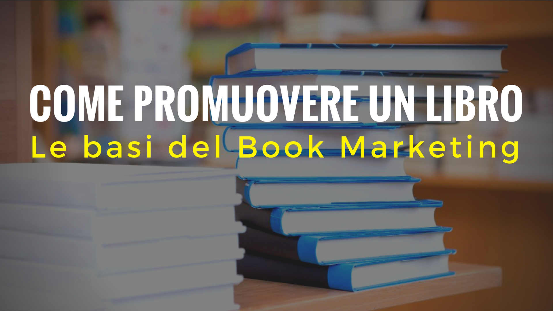 Come promuovere un libro: le basi del Book Marketing