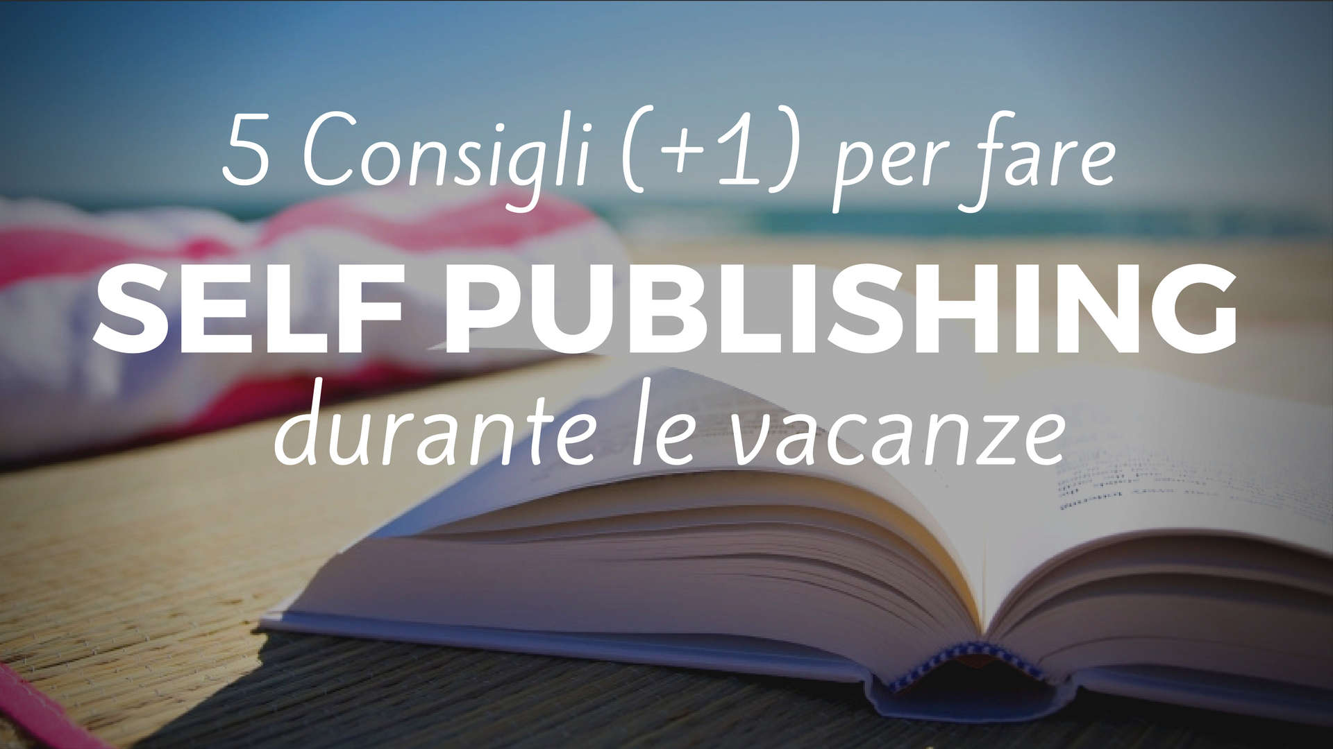 fare self publishing durante le vacanze