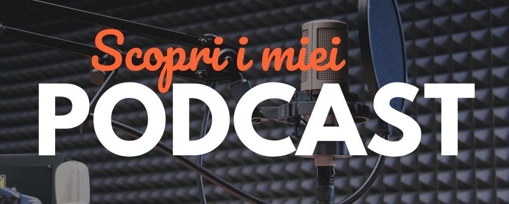 Scopri i miei podcast